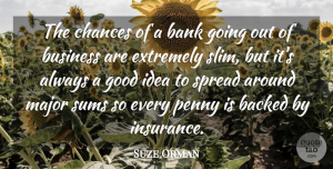 Suze Orman Quote About Ideas, Going Out, Slim: The Chances Of A Bank...