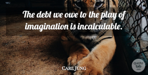Carl Jung Quote About Leadership, Thoughtful, Playing Games: The Debt We Owe To...