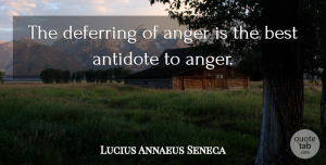 Anger Quotes, Lucius Annaeus Seneca Quote About Anger, Best: The Deferring Of Anger Is...