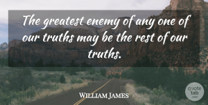 Truth Quotes, William James Quote About Truth, Lying, Philosophical: The Greatest Enemy Of Any...