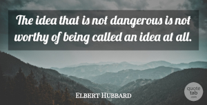 Elbert Hubbard Quote About American Writer: The Idea That Is Not...