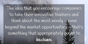 Opportunity Quotes, Bill Gates Quote About Opportunity, Thinking, Ideas: The Idea That You Encourage...
