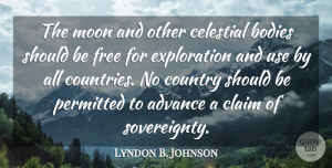 Lyndon B. Johnson Quote About Country, Moon, Use: The Moon And Other Celestial...