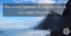 Thinking Quotes, Bill Gates Quote About Thinking, Important, Moral: The Moral Systems Of Religion...