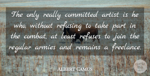 Army Quotes, Albert Camus Quote About Army, Artist, Combat: The Only Really Committed Artist...
