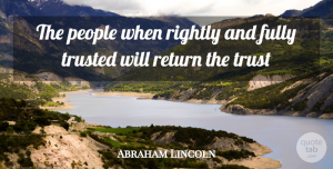 Trust Quotes, Abraham Lincoln Quote About Trust, People, Return: The People When Rightly And...