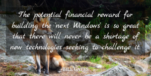 Technology Quotes, Bill Gates Quote About Technology, Challenges, Rewards: The Potential Financial Reward For...