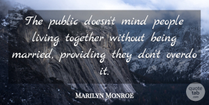 Marilyn Monroe Quote About Inspiring, People, Mind: The Public Doesnt Mind People...