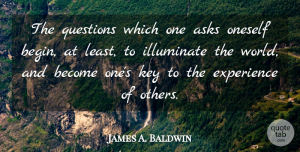 James A. Baldwin Quote About Keys, Diversity, Literature: The Questions Which One Asks...
