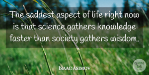 Isaac Asimov Quote About Wise, Wisdom, Emo: The Saddest Aspect Of Life...