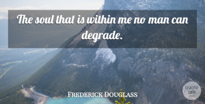 Frederick Douglass Quote About Life, Being Yourself, Men: The Soul That Is Within...