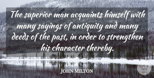 John Milton Quote About Character, Men, Past: The Superior Man Acquaints Himself...