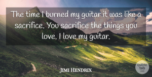 Jimi Hendrix Quote About Love, Music, Sacrifice: The Time I Burned My...