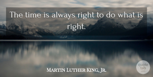Inspirational Quotes, Martin Luther King, Jr. Quote About Inspirational, Positive, Inspiring: The Time Is Always Right...