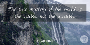 Inspirational Quotes, Oscar Wilde Quote About Inspirational, Family, Happiness: The True Mystery Of The...