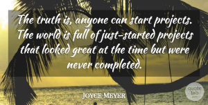 Joyce Meyer Quote About World, Truth Is, Projects: The Truth Is Anyone Can...