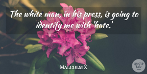 Malcolm X Quote About Identify: The White Man In His...
