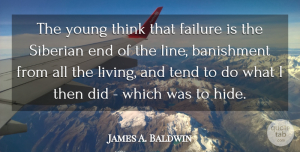James A. Baldwin Quote About Failure, Thinking, Lines: The Young Think That Failure...