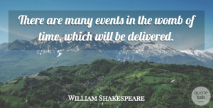 Inspirational Quotes, William Shakespeare Quote About Inspirational, Events, Womb: There Are Many Events In...