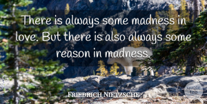 Life Quotes, Friedrich Nietzsche Quote About Love, Life, Crush: There Is Always Some Madness...