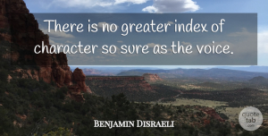 Benjamin Disraeli Quote About British Statesman, Character, Greater, Sure: There Is No Greater Index...