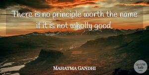 Truth Quotes, Mahatma Gandhi Quote About Truth, Hypocrite, Names: There Is No Principle Worth...