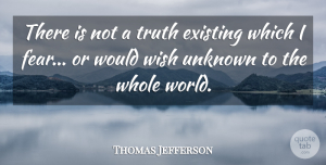 Truth Quotes, Thomas Jefferson Quote About Truth, Honesty, Fear: There Is Not A Truth...