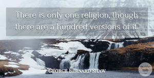 Religion Quotes, George Bernard Shaw Quote About Life And Love, Fear, Religion: There Is Only One Religion...