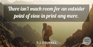 Views Quotes, P. J. O'Rourke Quote About Views, Rooms, Outsiders: There Isnt Much Room For...