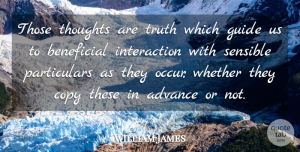 Truth Quotes, William James Quote About Truth, Guides, Sensible: Those Thoughts Are Truth Which...
