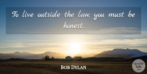 Truth Quotes, Bob Dylan Quote About Truth, Honesty, School: To Live Outside The Law...