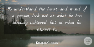 Life Quotes, Khalil Gibran Quote About Inspirational, Life, Dream: To Understand The Heart And...