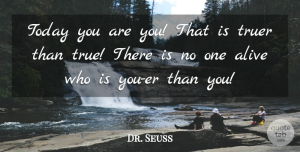 Life Quotes, Dr. Seuss Quote About Inspirational, Funny, Life: Today You Are You That...