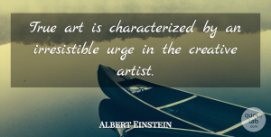 Albert Einstein Quote About Art, Creativity, Memorable: True Art Is Characterized By...