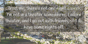 Adore Quotes, Joan Rivers Quote About Adore, Night, Nights, Theater, Trust: Trust Me Theres Not One...