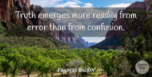 Truth Quotes, Francis Bacon Quote About Truth, Failure, Frustration: Truth Emerges More Readily From...