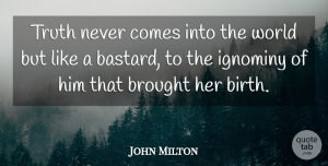 Truth Quotes, John Milton Quote About Truth: Truth Never Comes Into The...