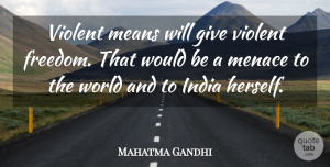 Mean Quotes, Mahatma Gandhi Quote About Mean, Giving, Would Be: Violent Means Will Give Violent...