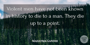 Men Quotes, Mahatma Gandhi Quote About Peace, Men, Violent Man: Violent Men Have Not Been...