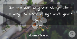 Mother Teresa Quote About Great: We Can Not Do Great...