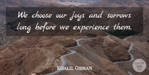 Life Quotes, Khalil Gibran Quote About Life, Happiness, Success: We Choose Our Joys And...