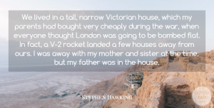 Lived Quotes, Stephen Hawking Quote About Bombed, Bought, Cheaply, Father, Few: We Lived In A Tall...