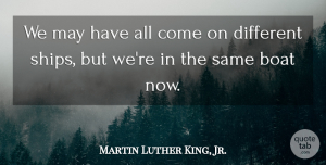 Inspirational Quotes, Martin Luther King, Jr. Quote About Inspirational, Inspiring, Meaningful: We May Have All Come...