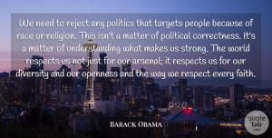Respect Quotes, Barack Obama Quote About Diversity, Faith, Matter, Openness, People: We Need To Reject Any...