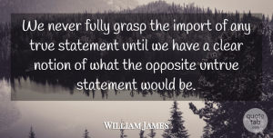 Truth Quotes, William James Quote About Truth, Opposites, Would Be: We Never Fully Grasp The...