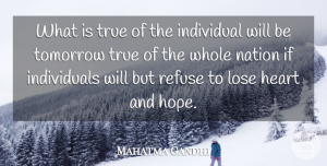 Truth Quotes, Mahatma Gandhi Quote About Truth, Heart, Hopeful: What Is True Of The...