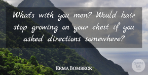 Erma Bombeck Quote About Men, Hair, Growing: Whats With You Men Would...