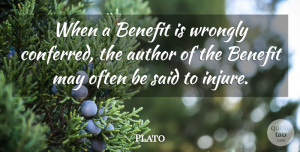 Benefits Quotes, Plato Quote About Often Is, May, Benefits: When A Benefit Is Wrongly...