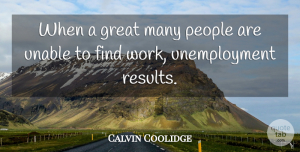 Calvin Coolidge Quote About Work, People, Unemployment: When A Great Many People...