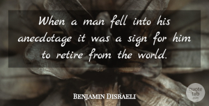 Benjamin Disraeli Quote About Men, World, Retiring: When A Man Fell Into...